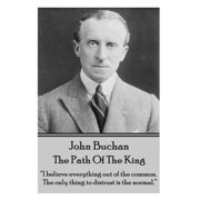 "John Buchan - The Path of the King : ""I Believe Everything Out of the Common. the Only Thing to Distrust Is the Normal."""