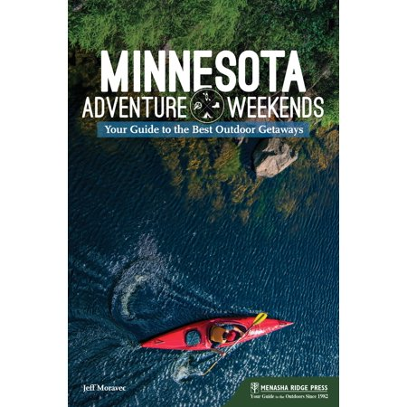 Minnesota Adventure Weekends : Your Guide to the Best Outdoor