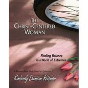 Christ-Centered Woman: The Christ-Centered Woman - Women's Bible Study Participant Book (Paperback)
