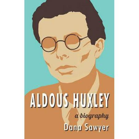 Aldous Huxley: A Biography by