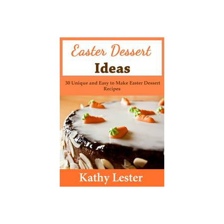 Easter Dessert Ideas: 30 Unique and Easy to Make Easter Dessert Recipes - - Halloween Ideas Desserts
