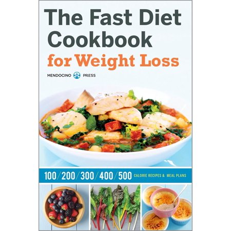 The Fast Diet Cookbook for Weight Loss: 100, 200, 300, 400, and 500 Calorie Recipes & Meal Plans -