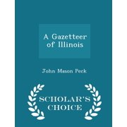 A Gazetteer of Illinois - Scholar's Choice Edition