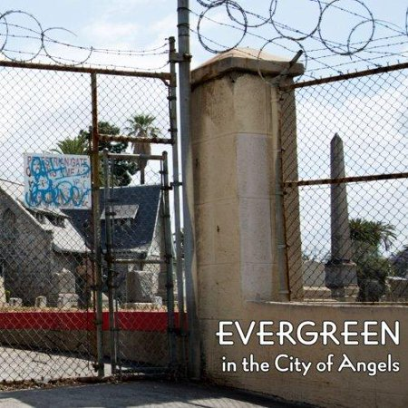 Evergreen In The City Of Angels  A History Of A Los Angeles Cemetery