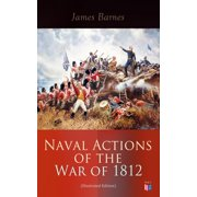 Naval Actions of the War of 1812 (Illustrated Edition) - eBook