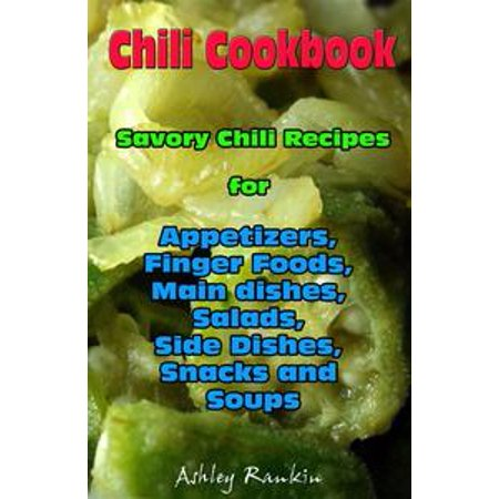 Chili Cookbook : Savory Chili Recipes for Appetizers, Finger Foods, Main dishes, Salads, Side Dishes, Snacks and Soups - eBook