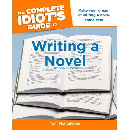 The Complete Idiot's Guide to Writing a Novel, 2nd Edition : Make Your Dream of Writing a Novel Come True (Halloween Writing 2nd Grade)