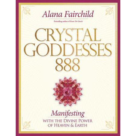 Crystal Goddesses 888 : Manifesting with the Divine Power of Heaven & Earth