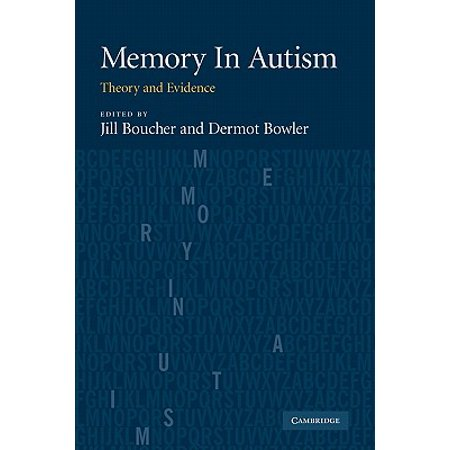 Memory in Autism : Theory and Evidence