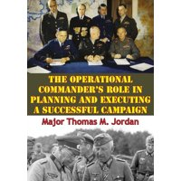 The Operational Commanders Role In Planning And Executing A Successful Campaign - eBook