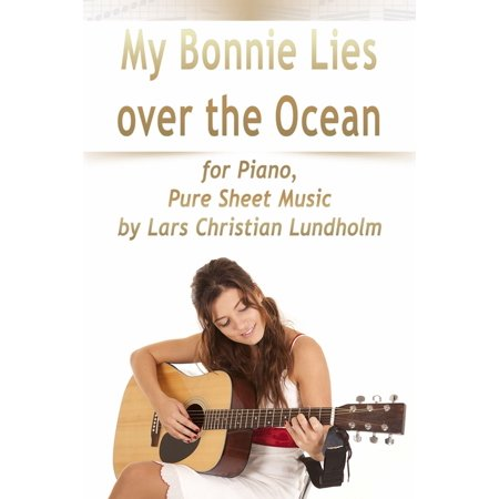My Bonnie Lies Over the Ocean for Piano, Pure Sheet Music by Lars Christian Lundholm - (The Beatles My Bonnie Lies Over The Ocean)
