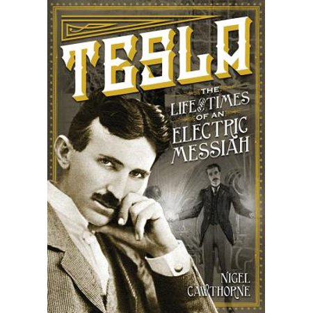 Tesla : The Life and Times of an Electric Messiah (The Life And Times Of Nikola Tesla)