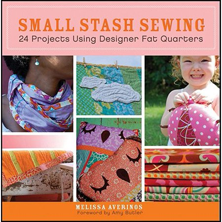 Small Stash Sewing : 24 Projects Using Designer Fat - Small Fat