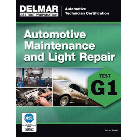 ASE Technician Test Preparation Automotive Maintenance and Light Repair (Auto Maintenance And Light Repair Certification Test G1)