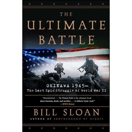 The Ultimate Battle : Okinawa 1945--The Last Epic Struggle of World War