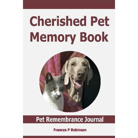 Cherished Pet Memory Book: Pet Rememberance Journal - Capture Your Lovable, Funny and Memorable Moments with Your Companion by Answering Carefull
