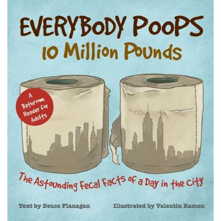 Everybody Poops 10 Million Pounds : Astounding Fecal Facts from a Day in the - Day After Halloween Facts