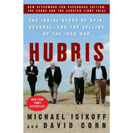 Hubris  The Inside Story Of Spin  Scandal  And The Selling Of The Iraq War