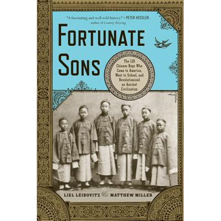 Fortunate Sons: The 120 Chinese Boys Who Came to America, Went to School, and Revolutionized an Ancient Civilization - (Contribution Of Chinese Civilization To The World)