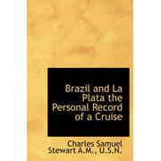Brazil and La Plata the Personal Record of a Cruise