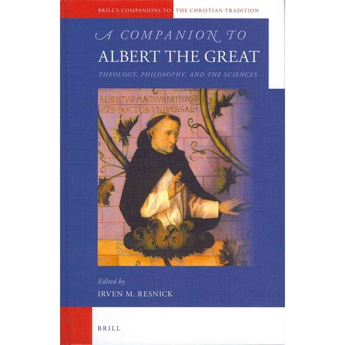 A Companion to Albert the Great: Theology, Philosophy, and the Sciences