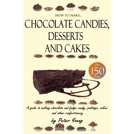 How to Make Chocolate Candies, Desserts and Cakes - eBook