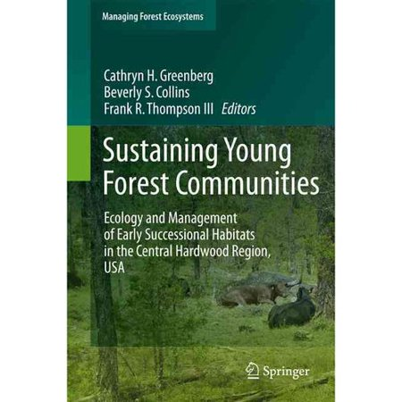 Sustaining Young Forest Communities  Ecology And Management Of Early Successional Habitats In The Central Hardwood Region  Usa