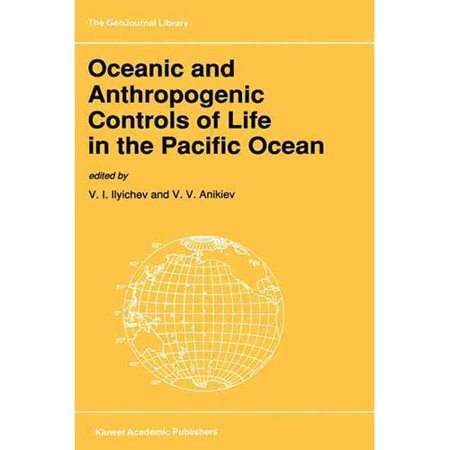 Oceanic And Anthropogenic Controls Of Life In The Pacific Ocean  Proceedings Of The 2Nd Pacific Symposium On Marine Sciences  Nadhodka  Russia  Augu