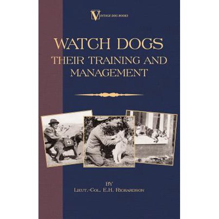 Watch Dogs: Their Training & Management (a Vintage Dog Books Breed Classic - Airedale Terrier) -
