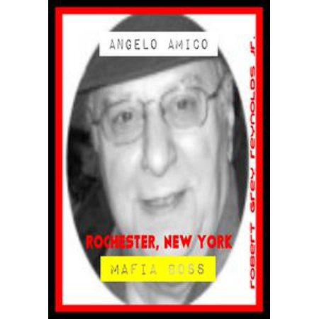 Angelo Amico Rochester, New York Mafia Boss - eBook