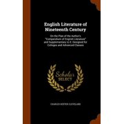 English Literature of Nineteenth Century : On the Plan of the Author's Compendium of English Literature and Supplementary to It. Designed for Colleges and Advanced Classes