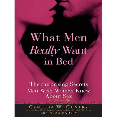 What Men Really Want In Bed: The Surprising Facts Men Wish Women Knew About Sex - eBook ()