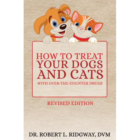 How to Treat Your Dogs and Cats with Over-the-Counter Drugs - (Drug Treats)