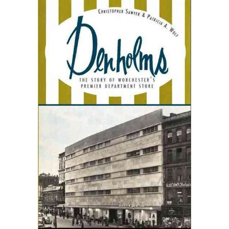 Denholms  The Story Of Worcesters Premier Department Store