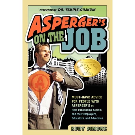 Asperger's on the Job : Must-Have Advice for People with Asperger's or High Functioning Autism, and Their Employers, Educators, and (Best Schools For High Functioning Autism)