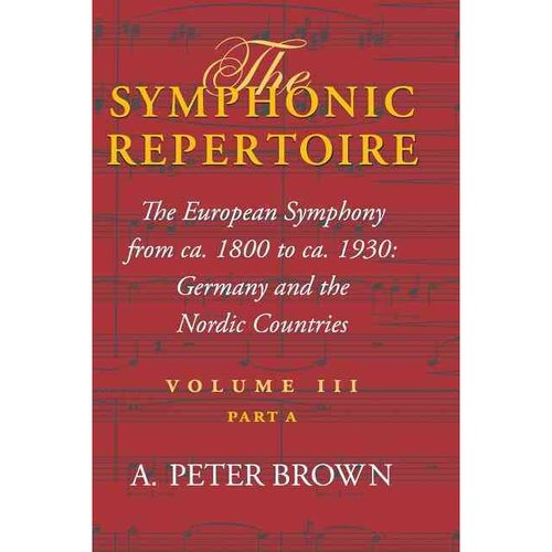 The Symphonic Repertoire: The European Symphony, ca. 1800 to ca. 1930:  Germany and the Nordic Countries