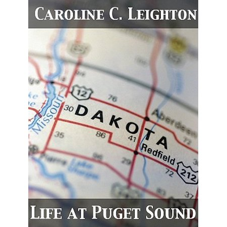 Life at Puget Sound: With Sketches of Travel in Washington Territory, British Columbia, Oregon and California - eBook