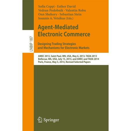 Agent-Mediated Electronic Commerce. Designing Trading Strategies and Mechanisms for Electronic Markets - eBook ()