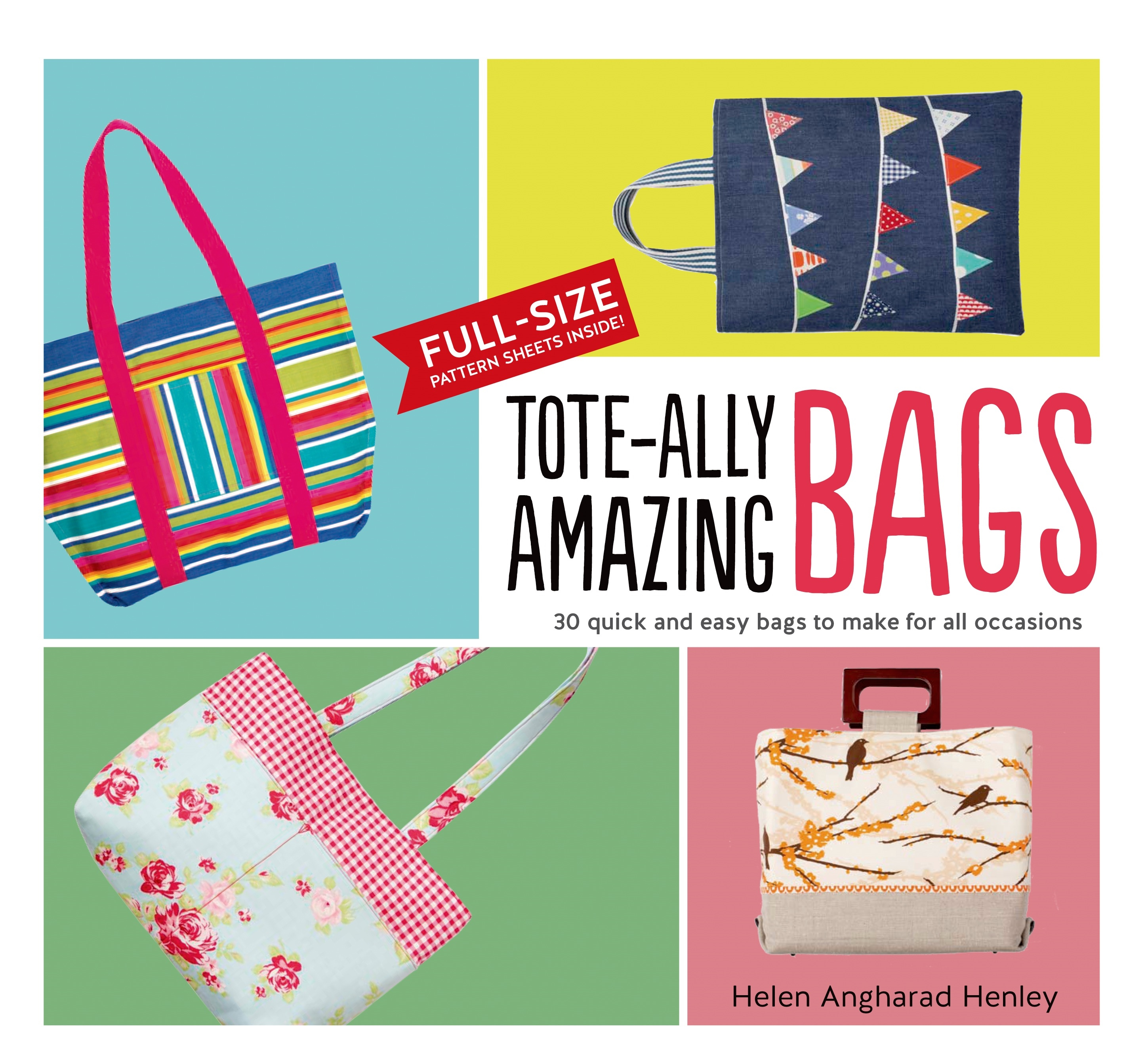 Tote-Ally Amazing Bags : 30 Quick and Easy Bags to Make for All Occasions