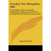 Croydon, New Hampshire, 1866 : Proceedings at the Centennial Celebration, a Brief Account of the Leading Men of the First Century (1867)