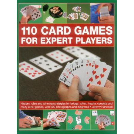 110 Card Games for Expert Players : History, Rules and Winning Strategies for Bridge, Whist, Canasta and Many Other Games, with 200 Photographs and