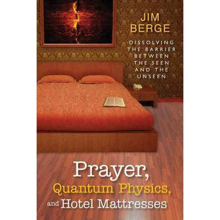 Prayer, Quantum Physics and Hotel Mattresses: Dissolving the Barrier Between the Seen and Unseen by