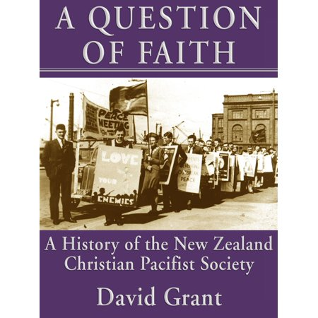 A Question of Faith: A History of the New Zealand Christian Pacifist Society -