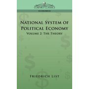 National System of Political Economy - Volume 2 : The Theory