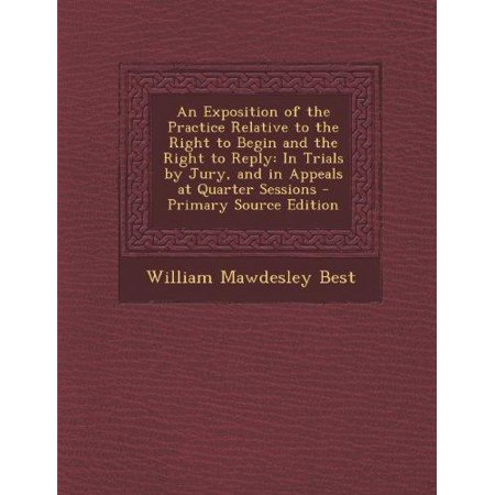 An Exposition Of The Practice Relative To The Right To Begin And The Right To Reply  In Trials By Jury  And In Appeals At Quarter Sessions