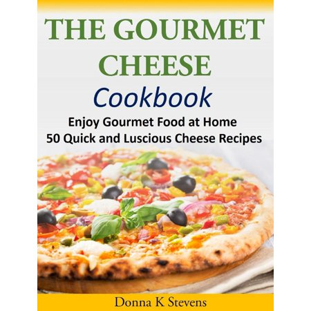 The Gourmet Cheese Cookbook Enjoy Gourmet Food at Home - 50 Quick and Luscious Cheese Recipes - eBook - Halloween At Chuck E Cheese
