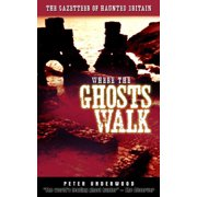 Where the Ghosts Walk : The Gazetteer of Haunted Britain