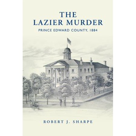 The Lazier Murder: Prince Edward County, 1884 - Walmart.com