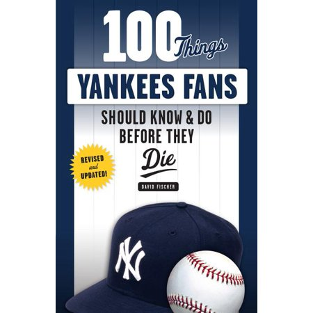 100 Things...Fans Should Know: 100 Things Yankees Fans Should Know & Do Before They Die (Paperback)
