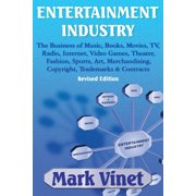 Entertainment Industry: The Business of Music, Books, Movies, Tv, Radio, Internet, Video Games, Theater, Fashion, Sports, Art, Merchandising, Copyright, Trademarks & Contracts: Revised Edition (Paperb